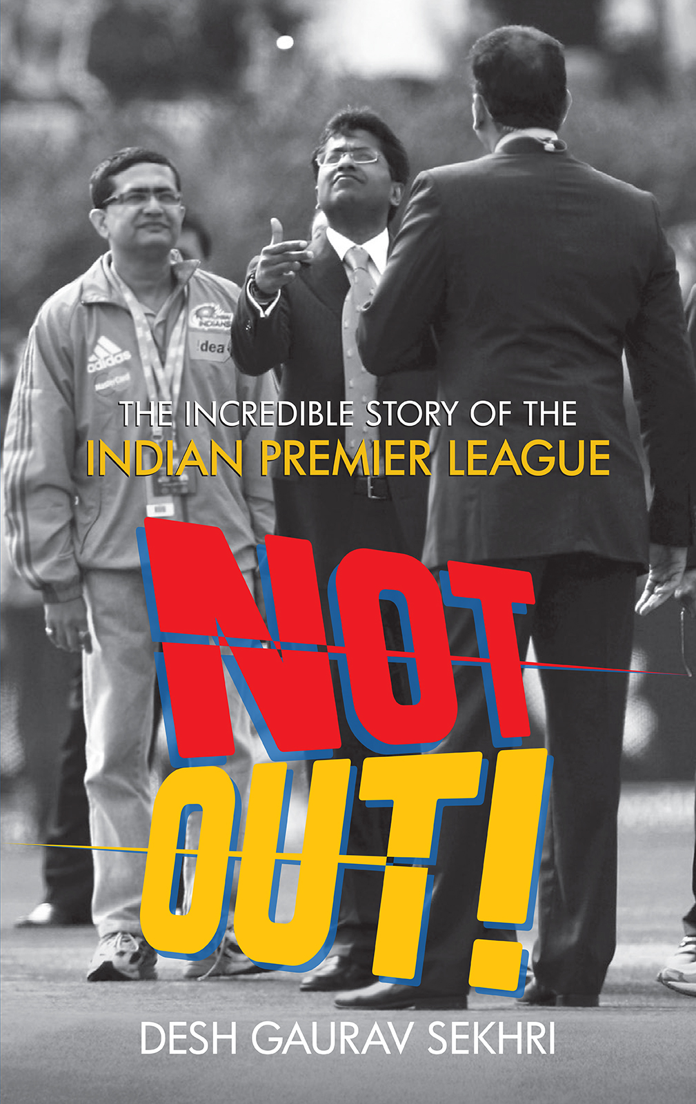 Not Out!: The Incredible Story of The Indian Premier League
